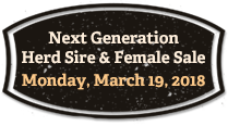 Next Generation Herd Sires & Female Sale: Monday, March 19, 2018